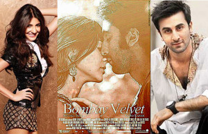 Bombay Velvet's Trailer, Images, Star Cast, Direction and StoryLine